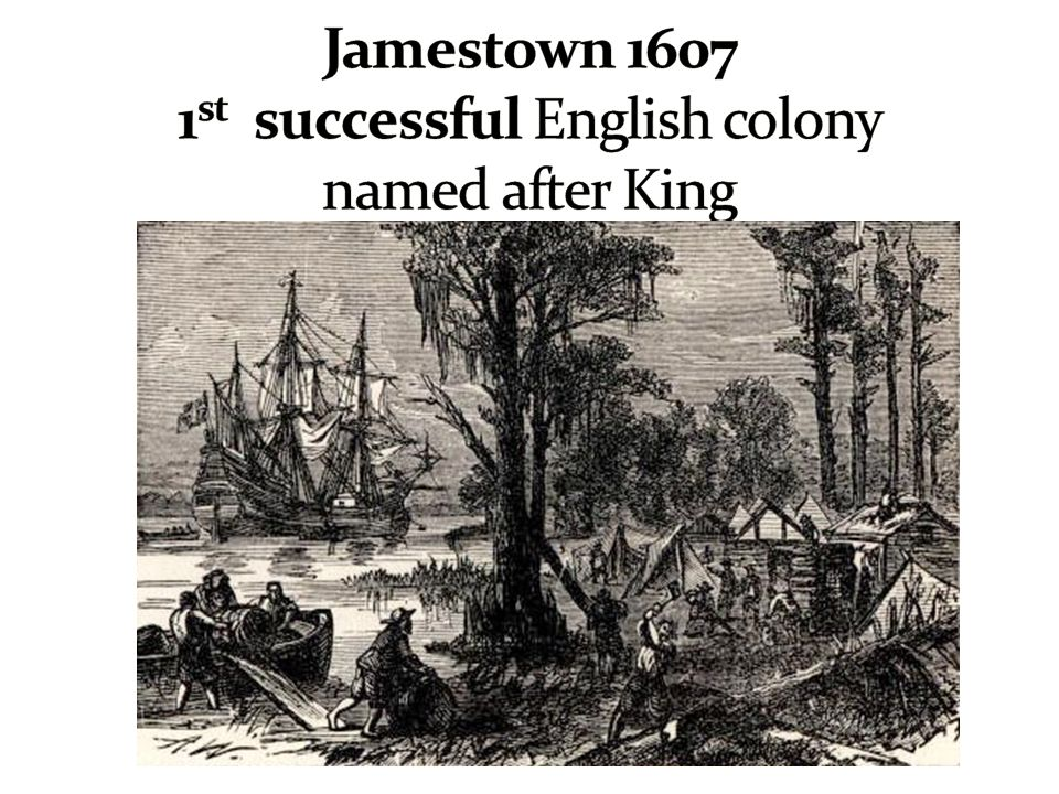 Jamestown 1607 1st successful English colony named after King
