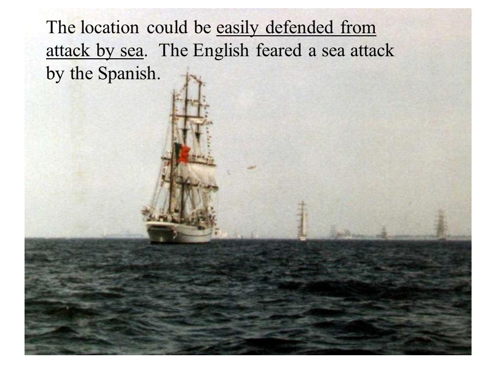 The location could be easily defended from attack by sea
