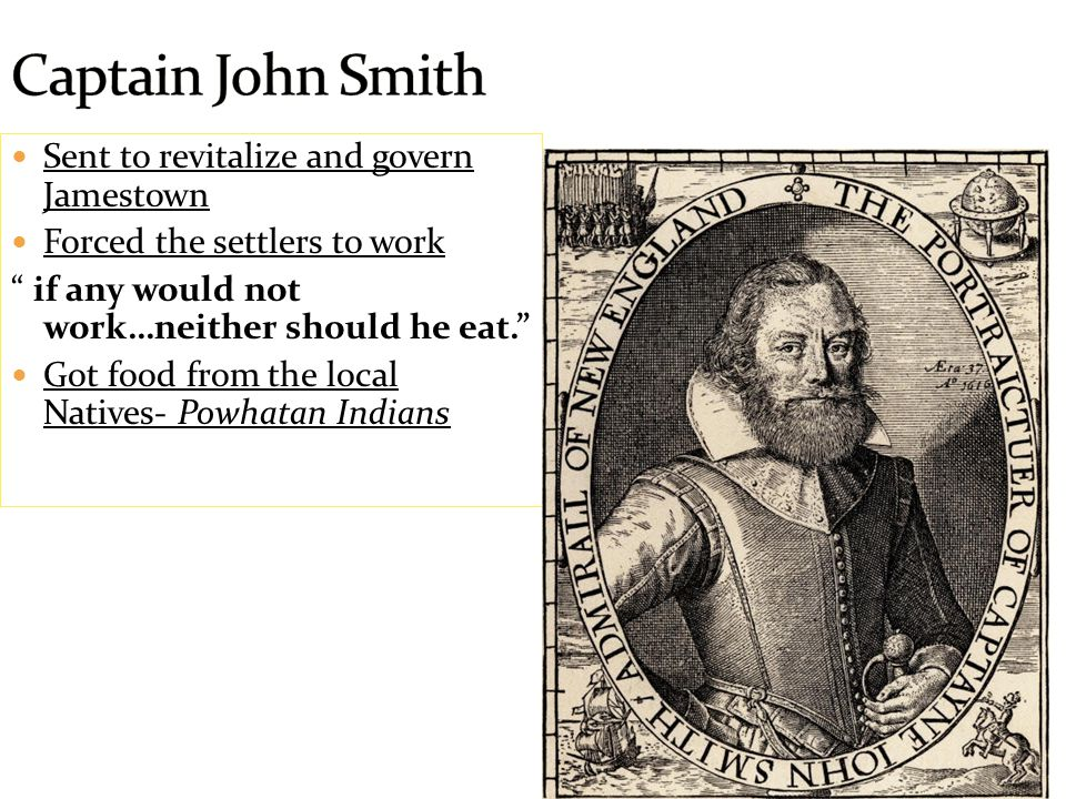 Captain John Smith Sent to revitalize and govern Jamestown