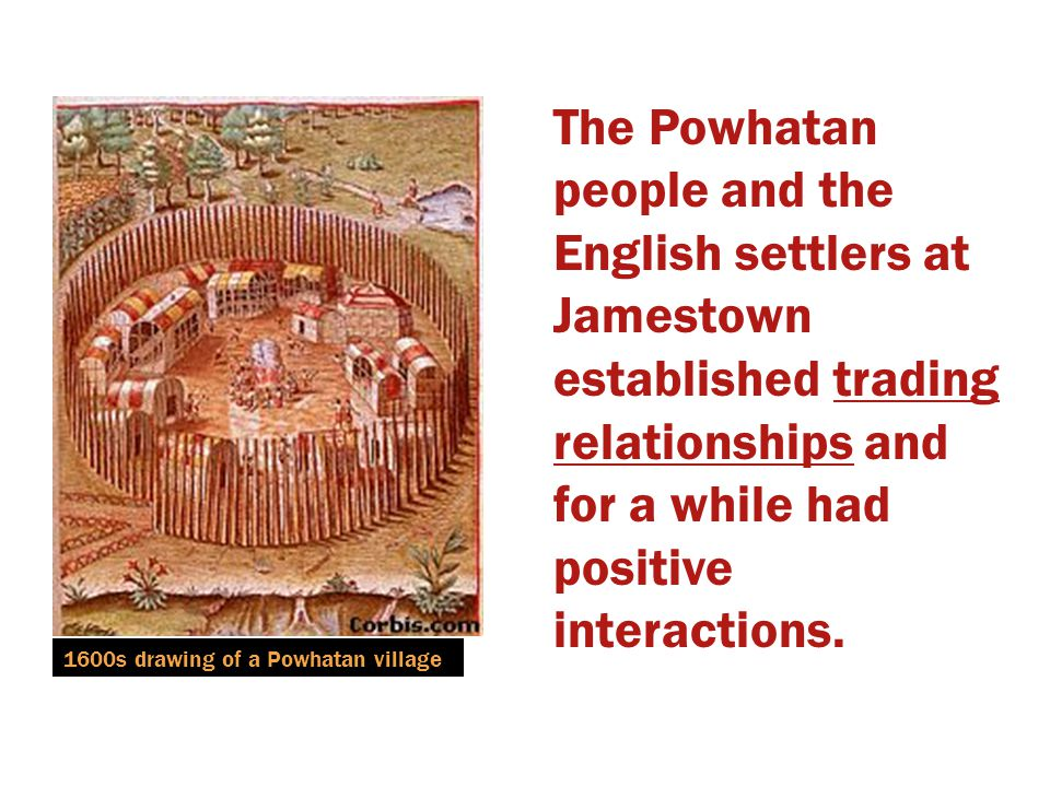The Powhatan people and the English settlers at Jamestown established trading relationships and for a while had positive interactions.