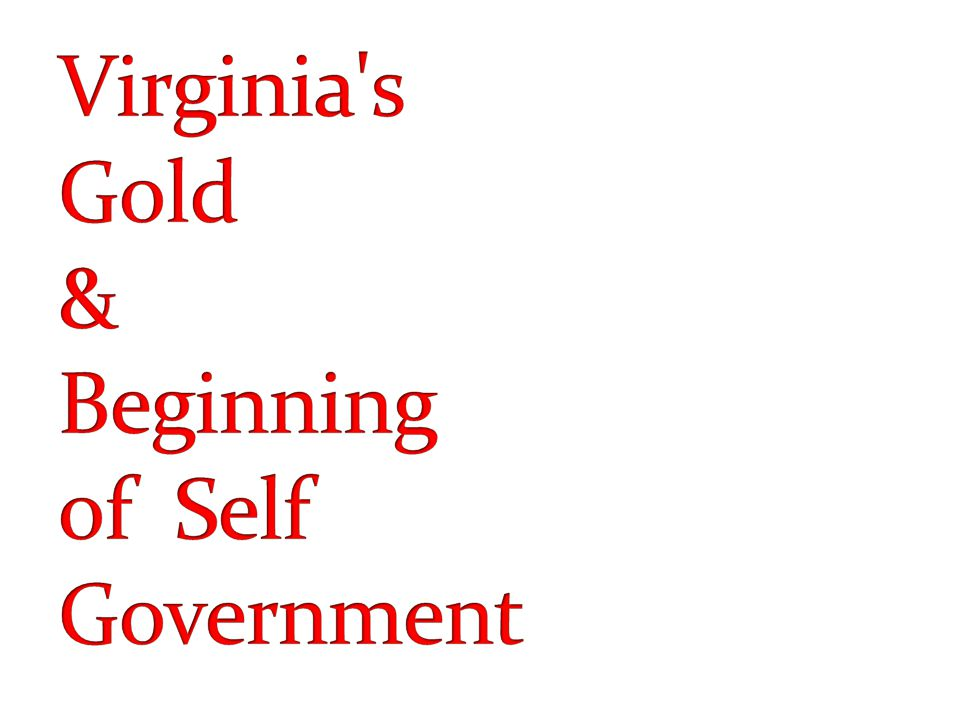 Virginia s Gold & Beginning of Self Government