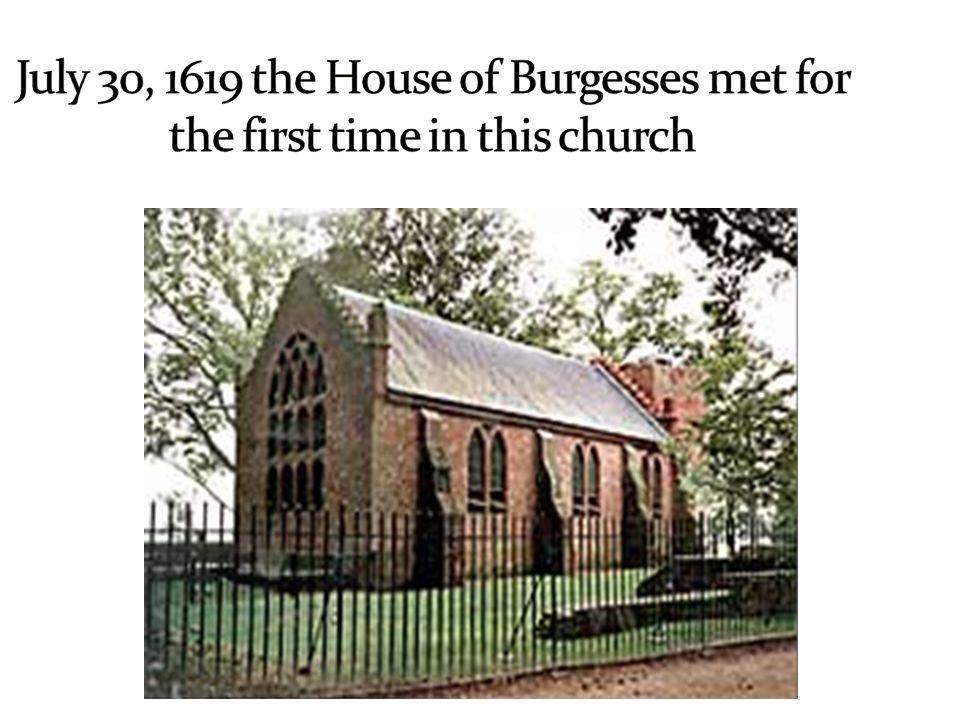 July 30, 1619 the House of Burgesses met for the first time in this church