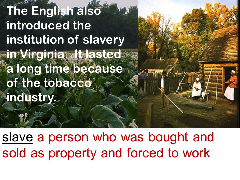 slave a person who was bought and sold as property and forced to work