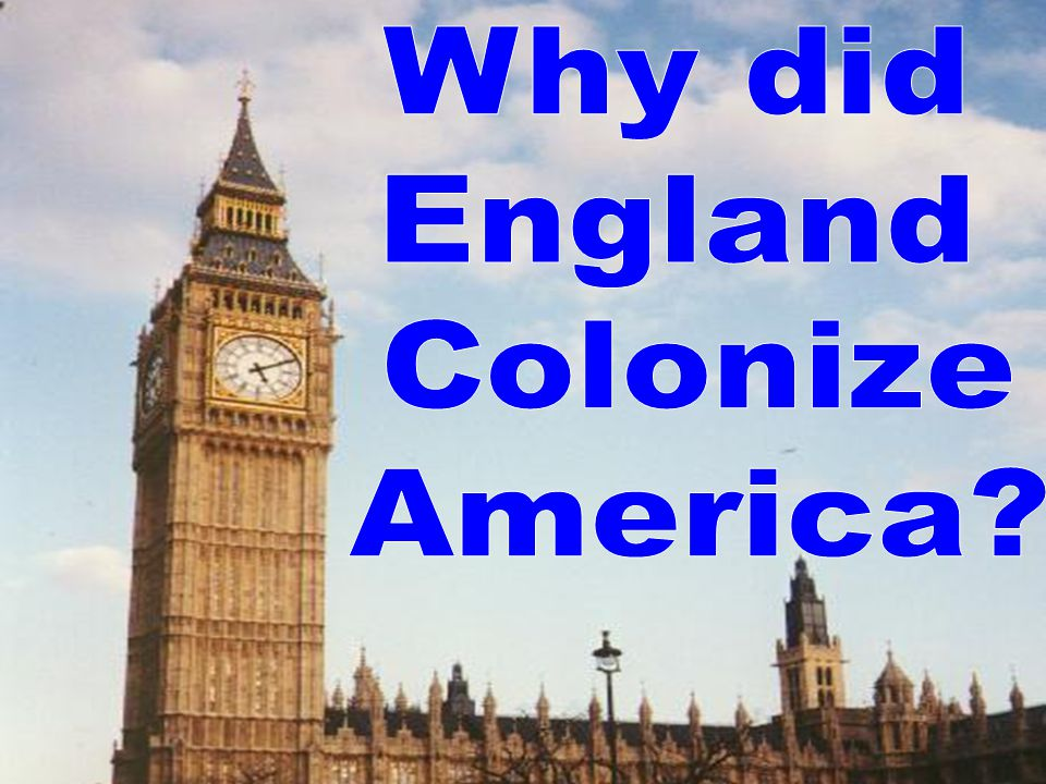 Why did England Colonize America