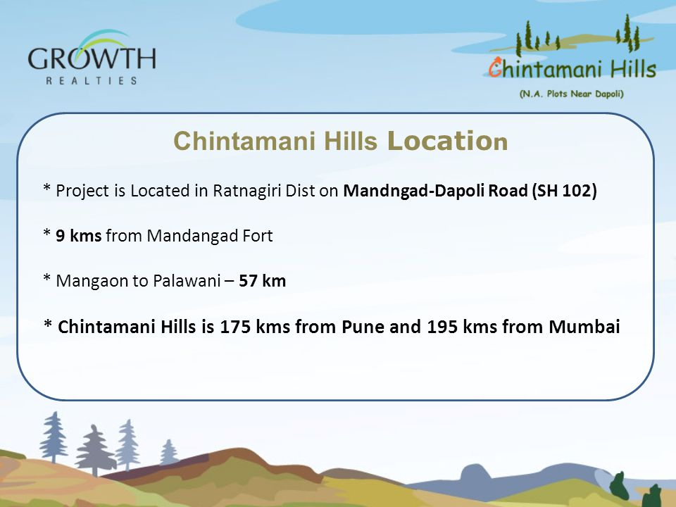 * Chintamani Hills is 175 kms from Pune and 195 kms from Mumbai