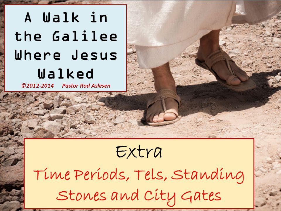 Extra Time Periods, Tels, Standing Stones and City Gates