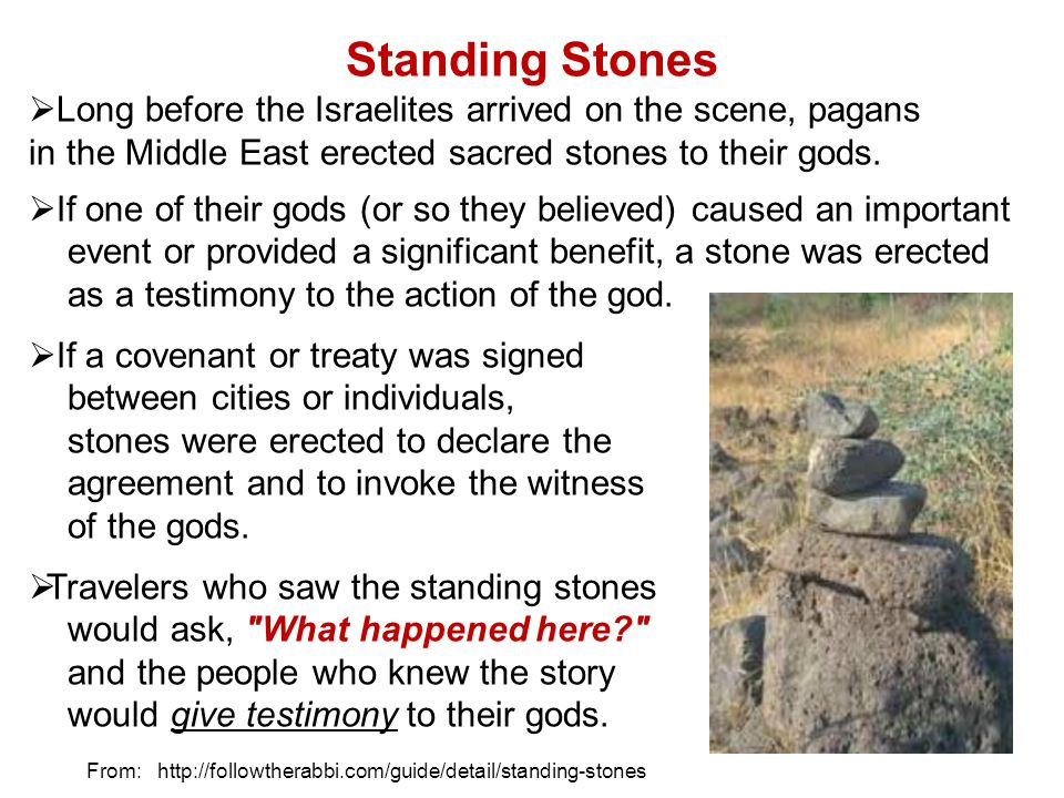 Standing Stones Long before the Israelites arrived on the scene, pagans in the Middle East erected sacred stones to their gods.