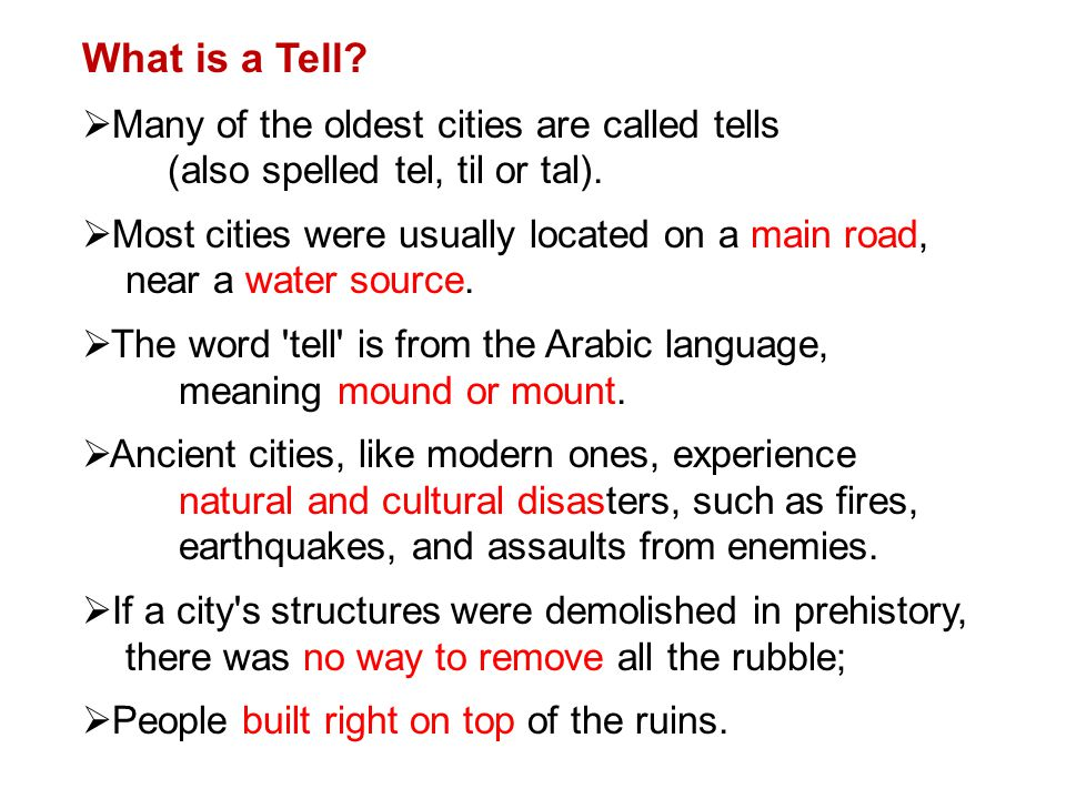 What is a Tell Many of the oldest cities are called tells (also spelled tel, til or tal).