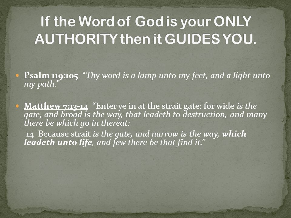 If the Word of God is your ONLY AUTHORITY then it GUIDES YOU.