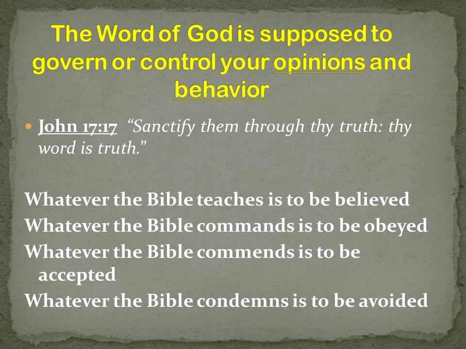 The Word of God is supposed to govern or control your opinions and behavior