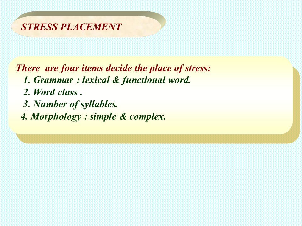 STRESS PLACEMENT There are four items decide the place of stress: 1. Grammar : lexical & functional word.