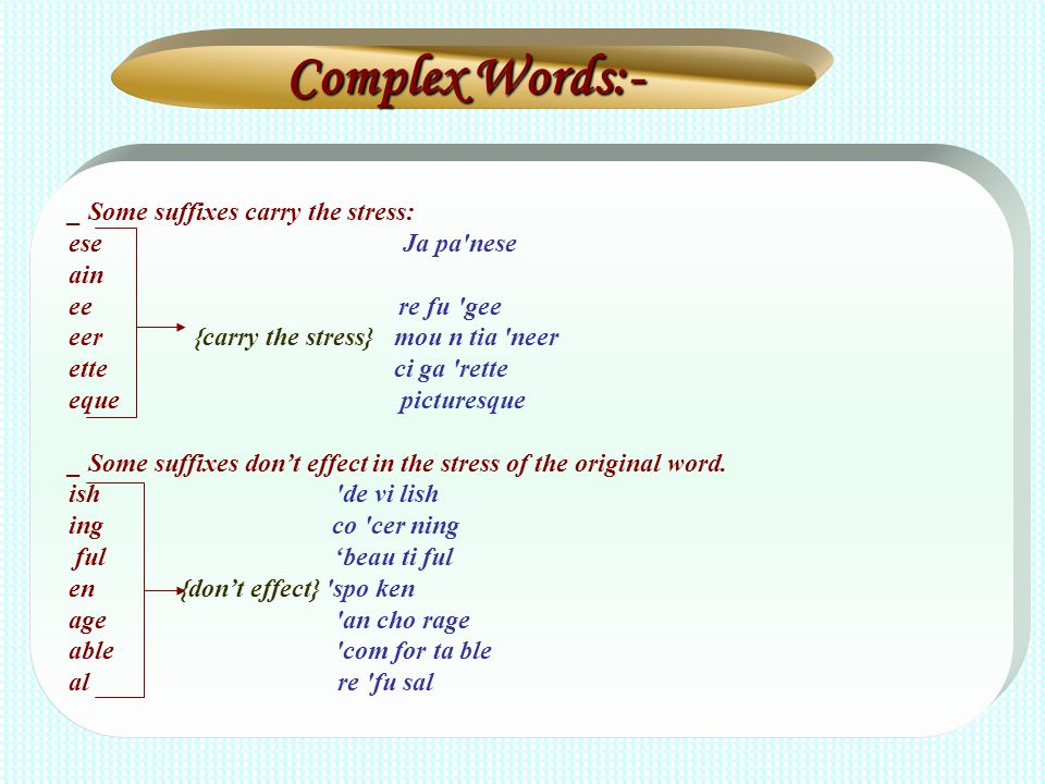 Complex Words:- _ Some suffixes carry the stress: ese Ja pa nese ain