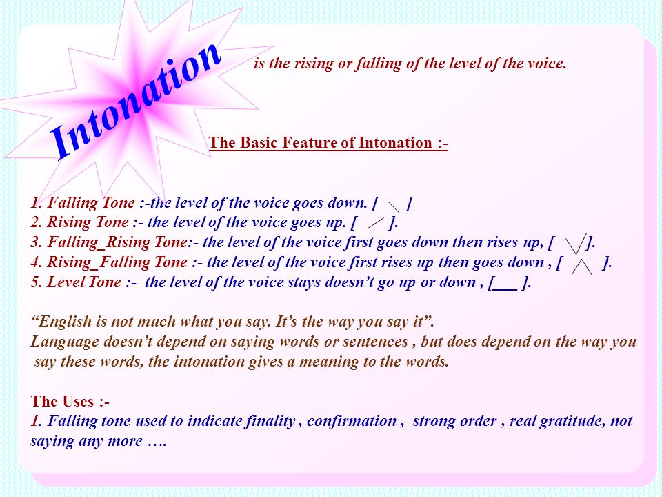 Intonation is the rising or falling of the level of the voice.