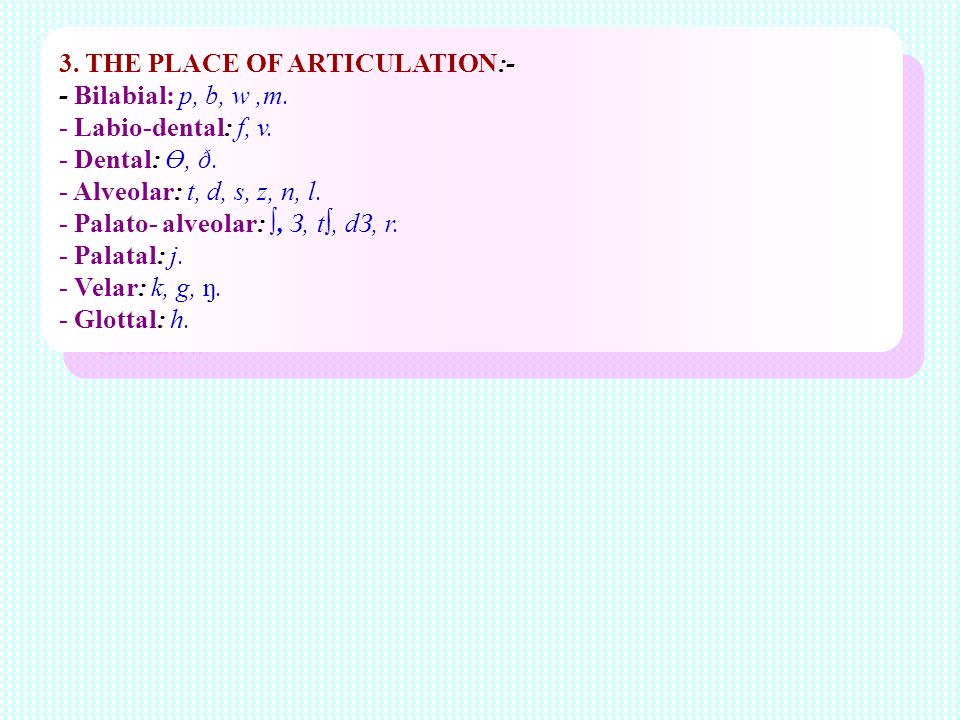 3. THE PLACE OF ARTICULATION:-