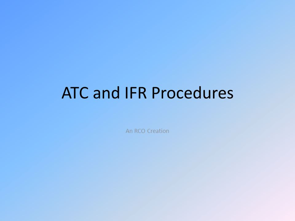 ATC and IFR Procedures An RCO Creation
