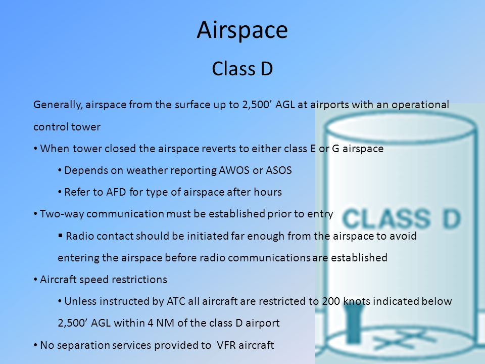 Airspace Class D. Generally, airspace from the surface up to 2,500' AGL at airports with an operational control tower.