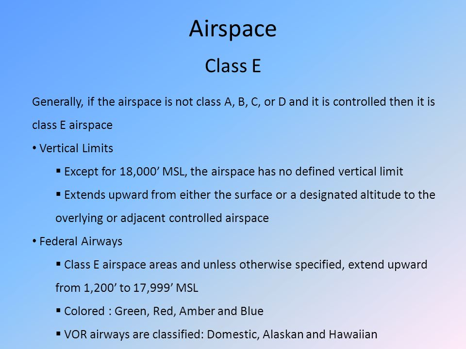 Airspace Class E. Generally, if the airspace is not class A, B, C, or D and it is controlled then it is class E airspace.