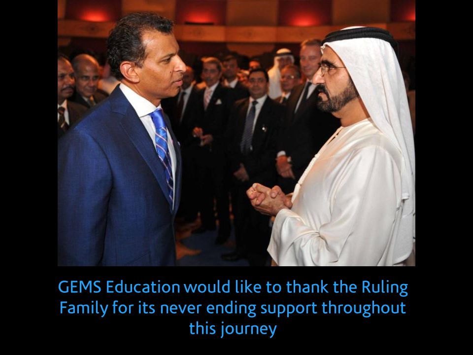 GEMS Education would like to thank the Ruling Family for its never ending support throughout this journey