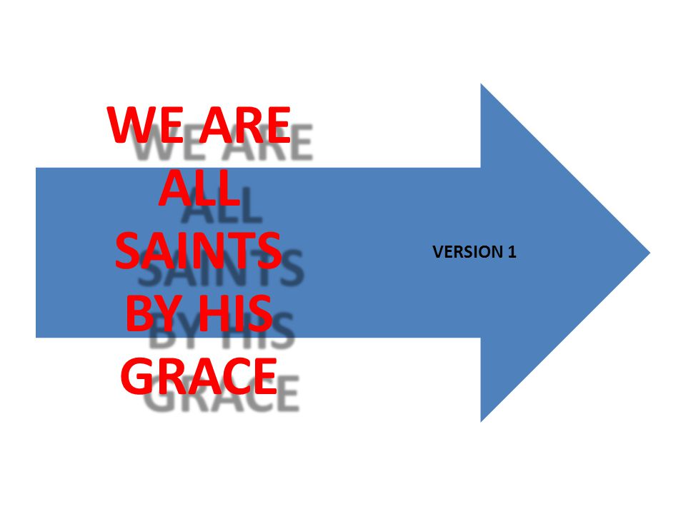 WE ARE ALL SAINTS BY HIS GRACE