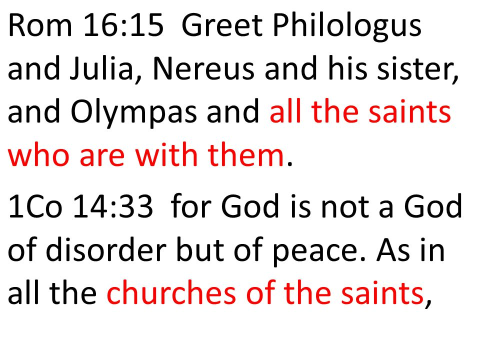 Rom 16:15 Greet Philologus and Julia, Nereus and his sister, and Olympas and all the saints who are with them.