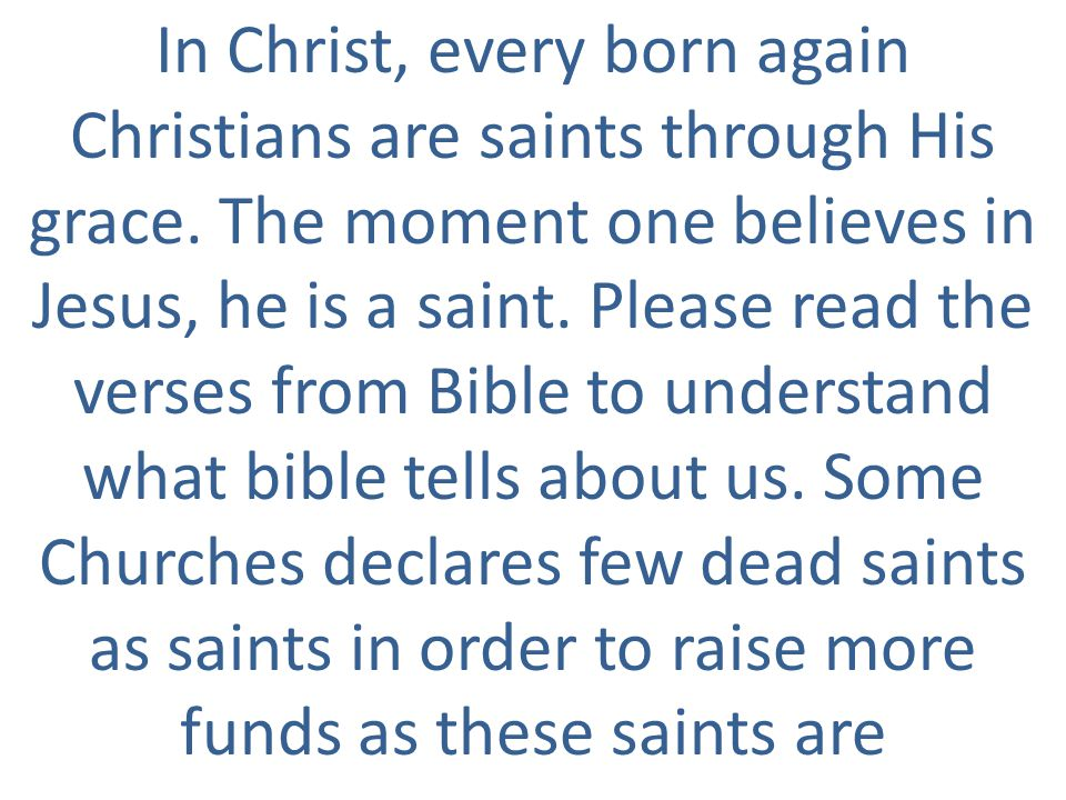In Christ, every born again Christians are saints through His grace