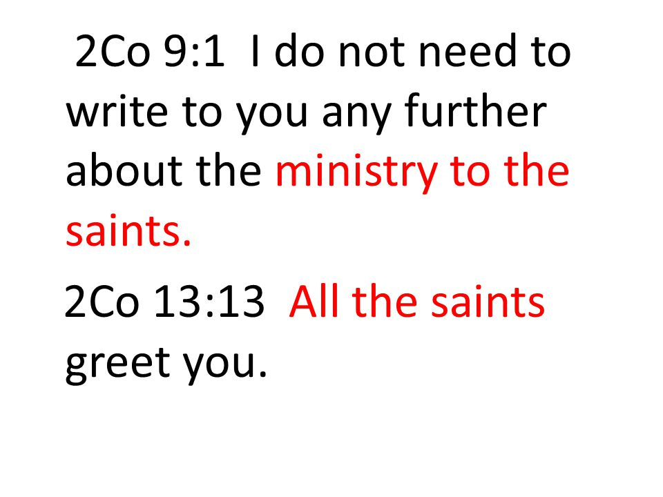 2Co 9:1 I do not need to write to you any further about the ministry to the saints.