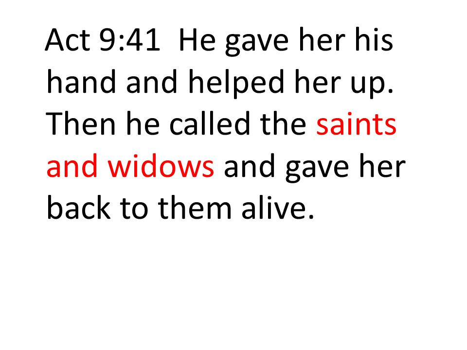 Act 9:41 He gave her his hand and helped her up