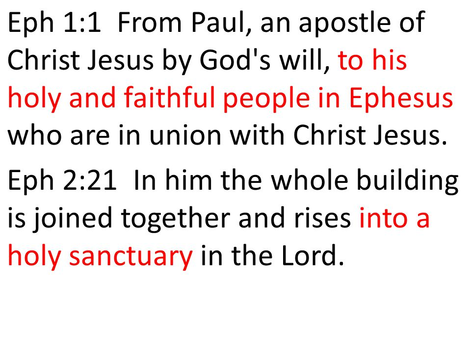 Eph 1:1 From Paul, an apostle of Christ Jesus by God s will, to his holy and faithful people in Ephesus who are in union with Christ Jesus.
