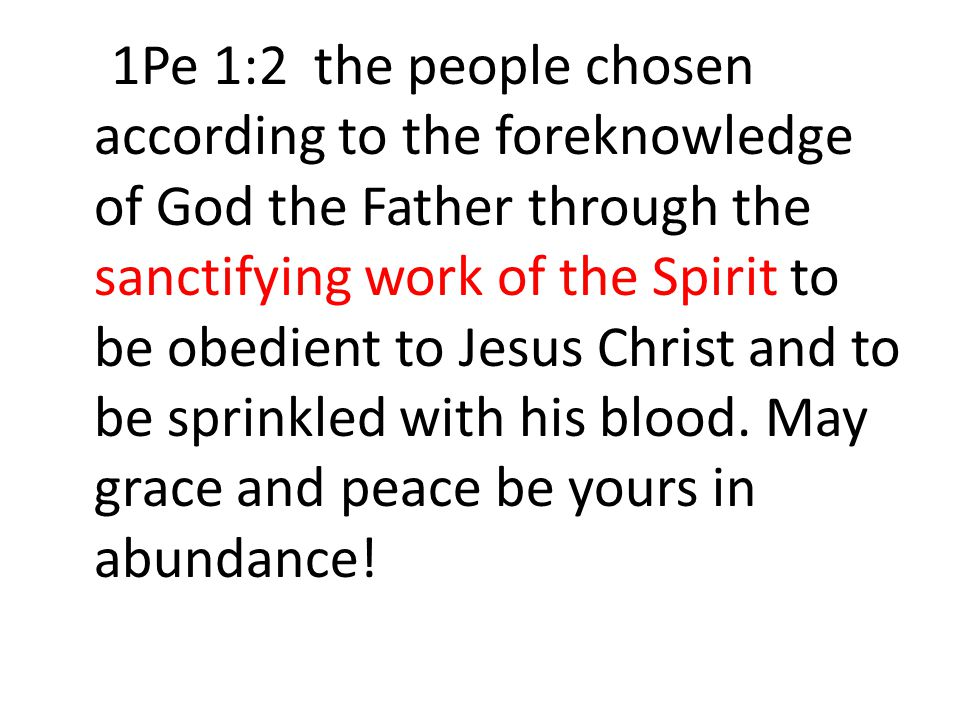 1Pe 1:2 the people chosen according to the foreknowledge of God the Father through the sanctifying work of the Spirit to be obedient to Jesus Christ and to be sprinkled with his blood.