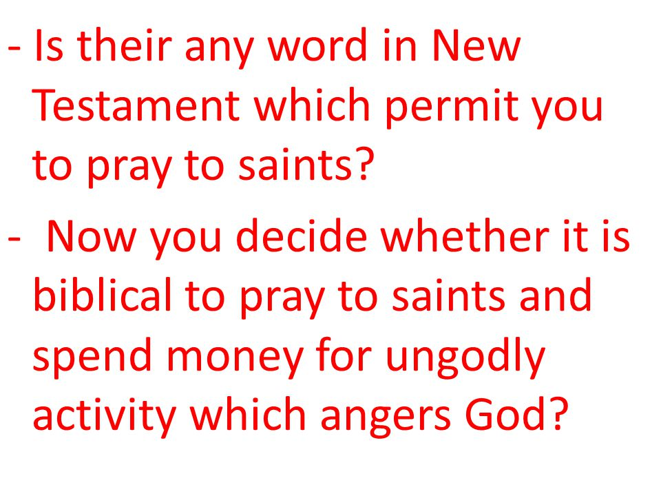 - Is their any word in New Testament which permit you to pray to saints