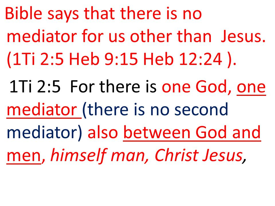 Bible says that there is no mediator for us other than Jesus