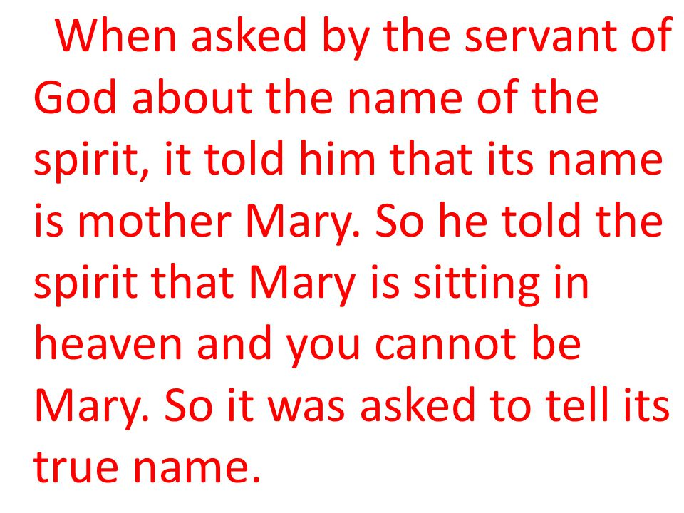 When asked by the servant of God about the name of the spirit, it told him that its name is mother Mary.
