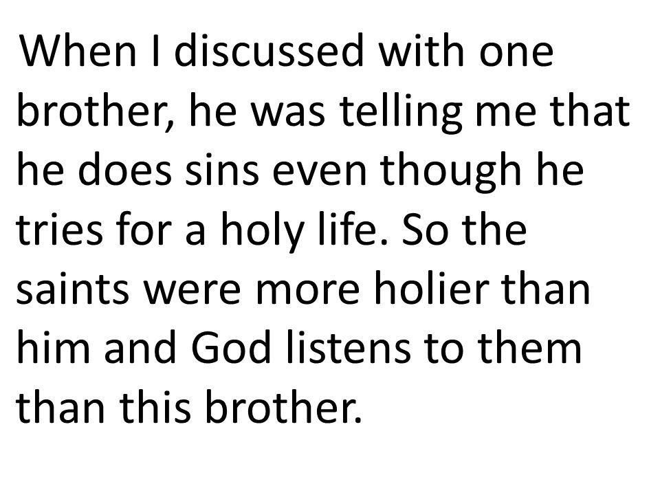 When I discussed with one brother, he was telling me that he does sins even though he tries for a holy life.