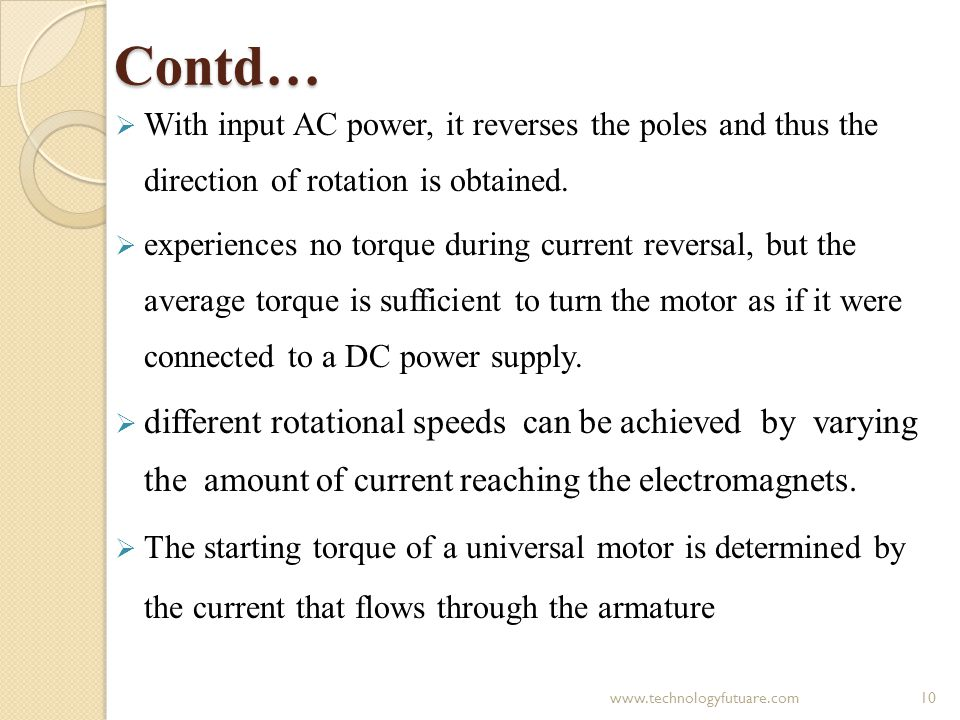 Contd… With input AC power, it reverses the poles and thus the direction of rotation is obtained.