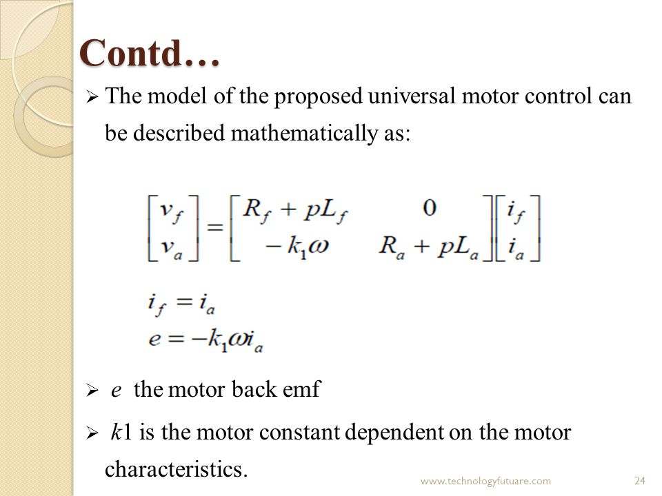 Contd… The model of the proposed universal motor control can be described mathematically as: e the motor back emf.