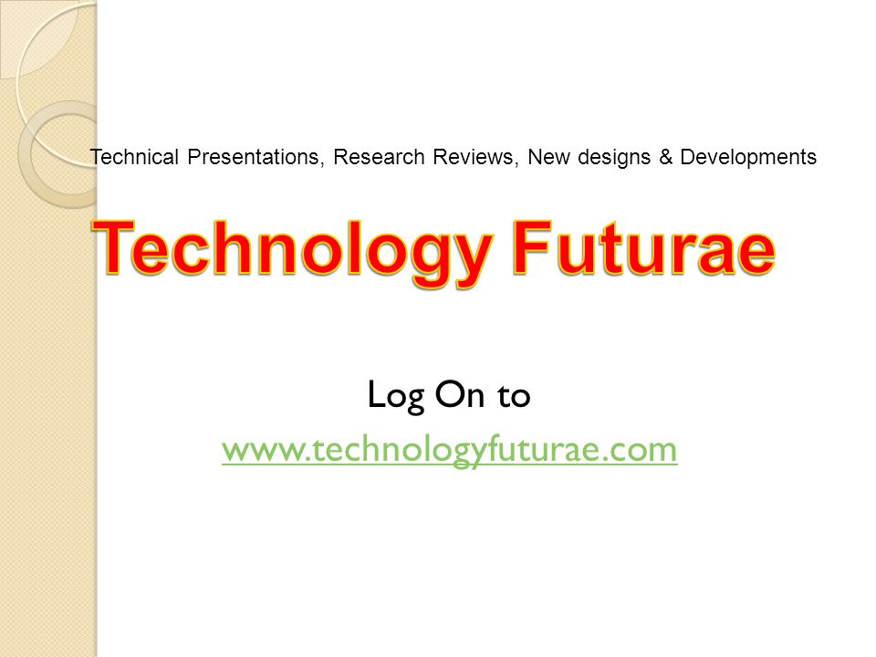 Log On to www.technologyfuturae.com