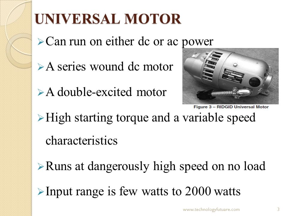 UNIVERSAL MOTOR Can run on either dc or ac power