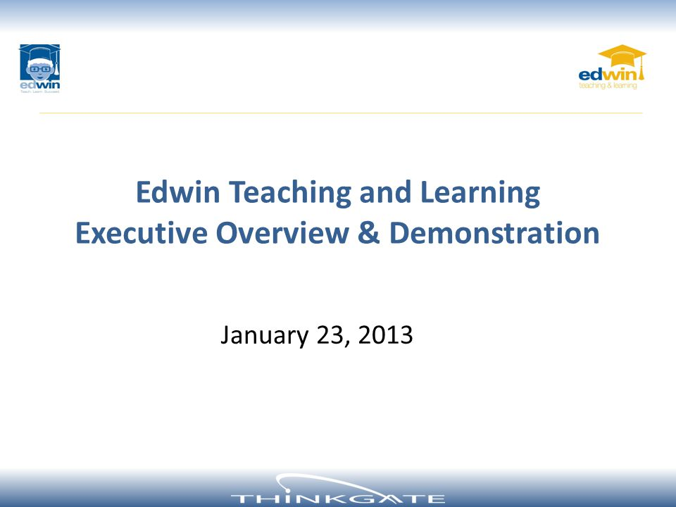 Edwin Teaching and Learning Executive Overview & Demonstration