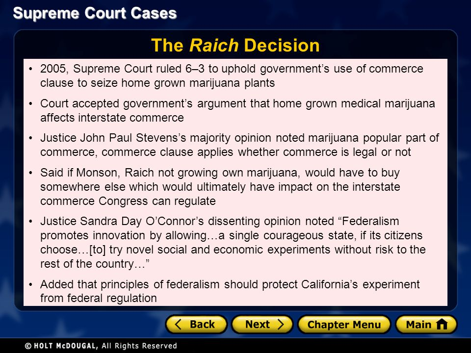 The Raich Decision 2005, Supreme Court ruled 6–3 to uphold government's use of commerce clause to seize home grown marijuana plants.