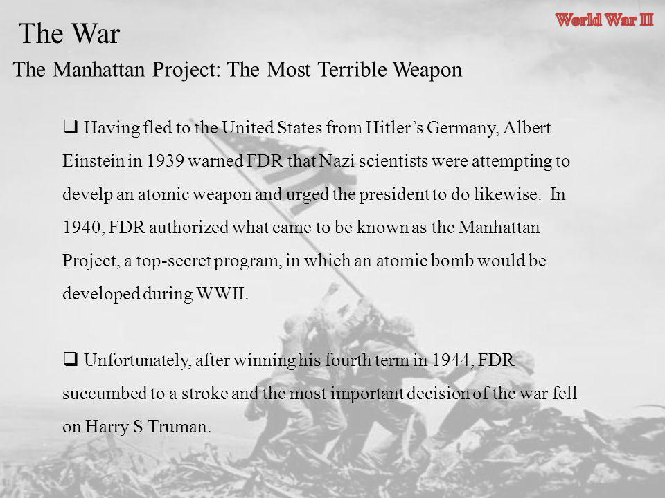 The War The Manhattan Project: The Most Terrible Weapon