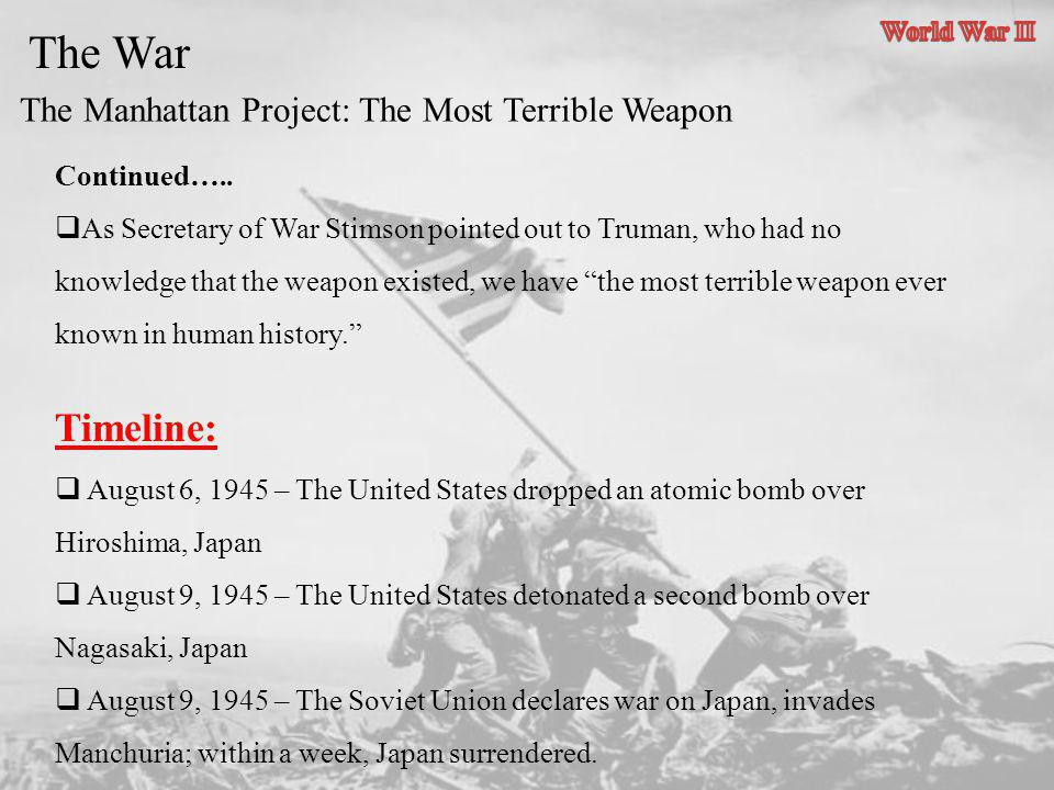 The War Timeline: The Manhattan Project: The Most Terrible Weapon