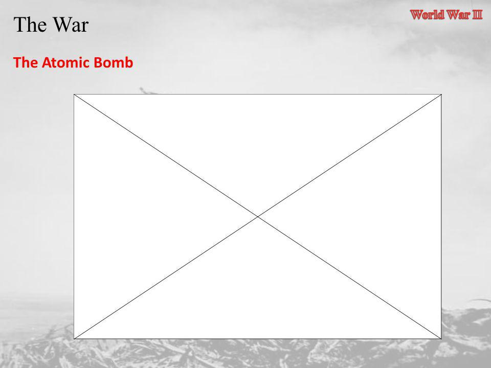 World War II The War The Atomic Bomb