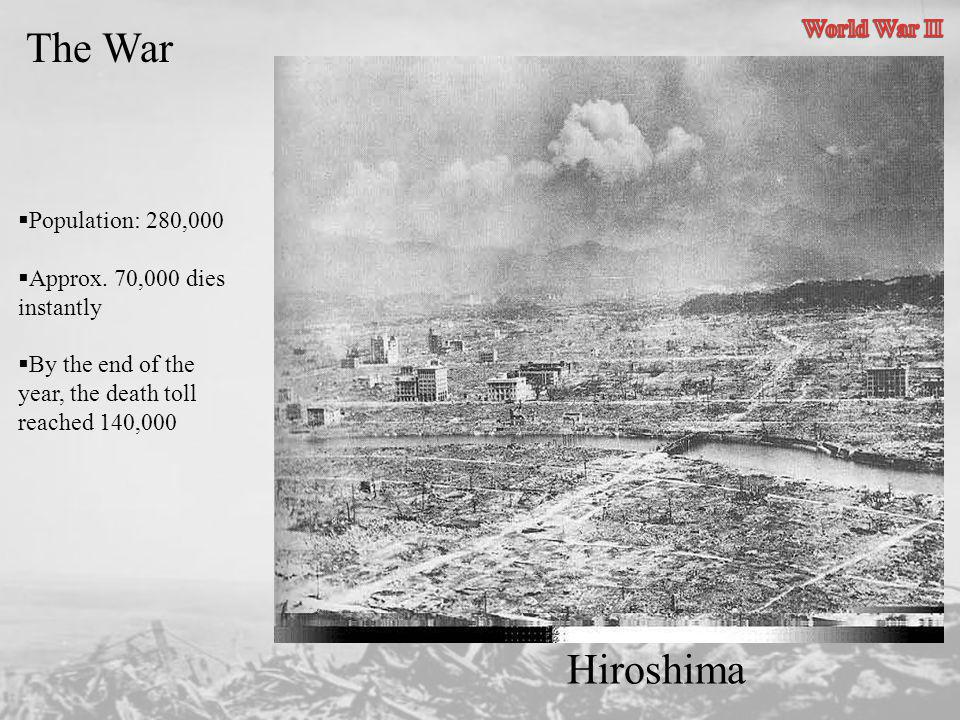 The War Hiroshima World War II Population: 280,000
