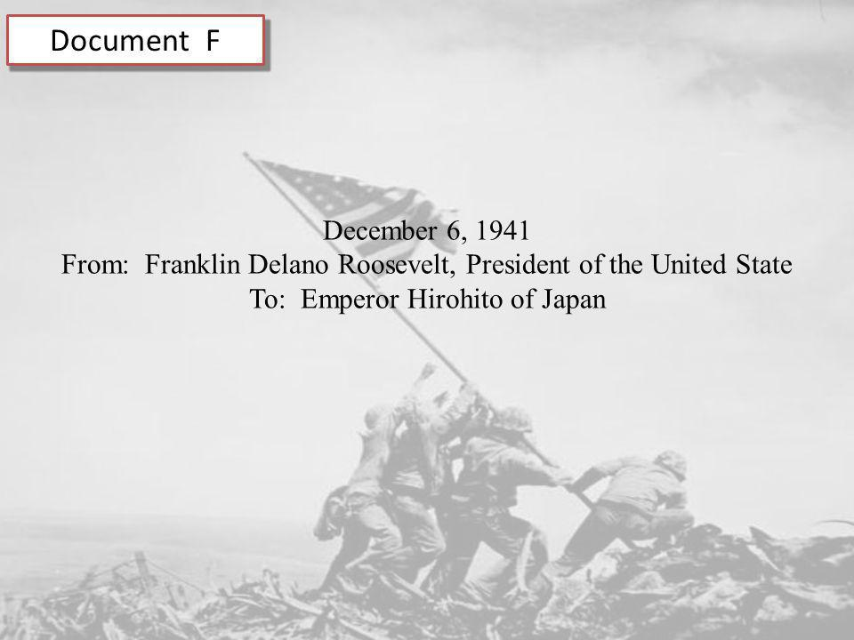 Document F December 6, 1941. From: Franklin Delano Roosevelt, President of the United State.