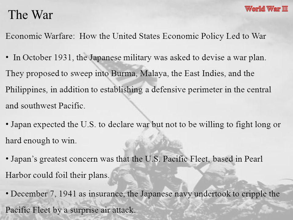 World War II The War. Economic Warfare: How the United States Economic Policy Led to War.