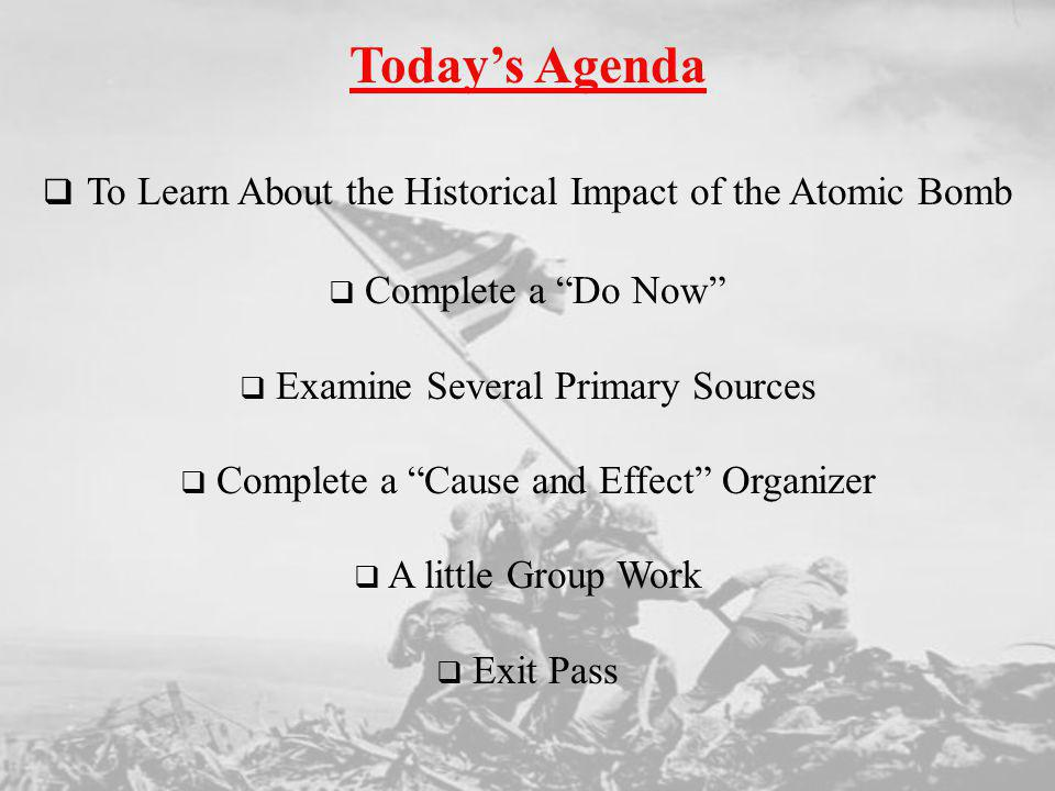 Today's Agenda To Learn About the Historical Impact of the Atomic Bomb