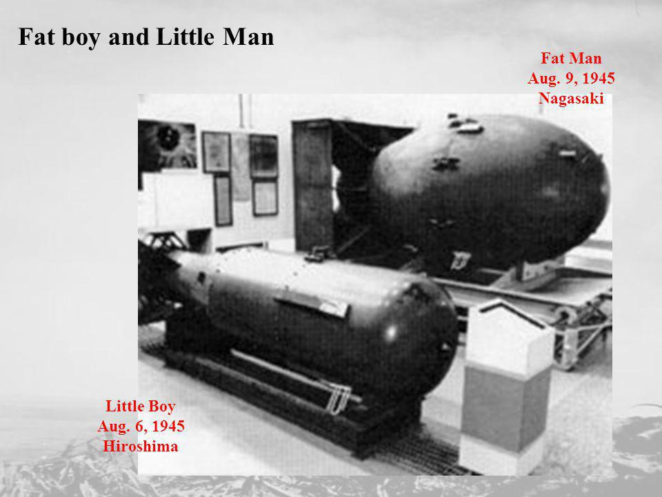 Fat boy and Little Man Fat Man Aug. 9, 1945 Nagasaki Little Boy