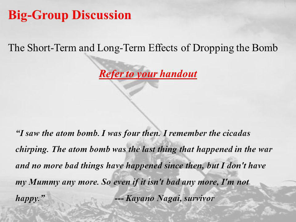 Big-Group Discussion The Short-Term and Long-Term Effects of Dropping the Bomb. Refer to your handout.