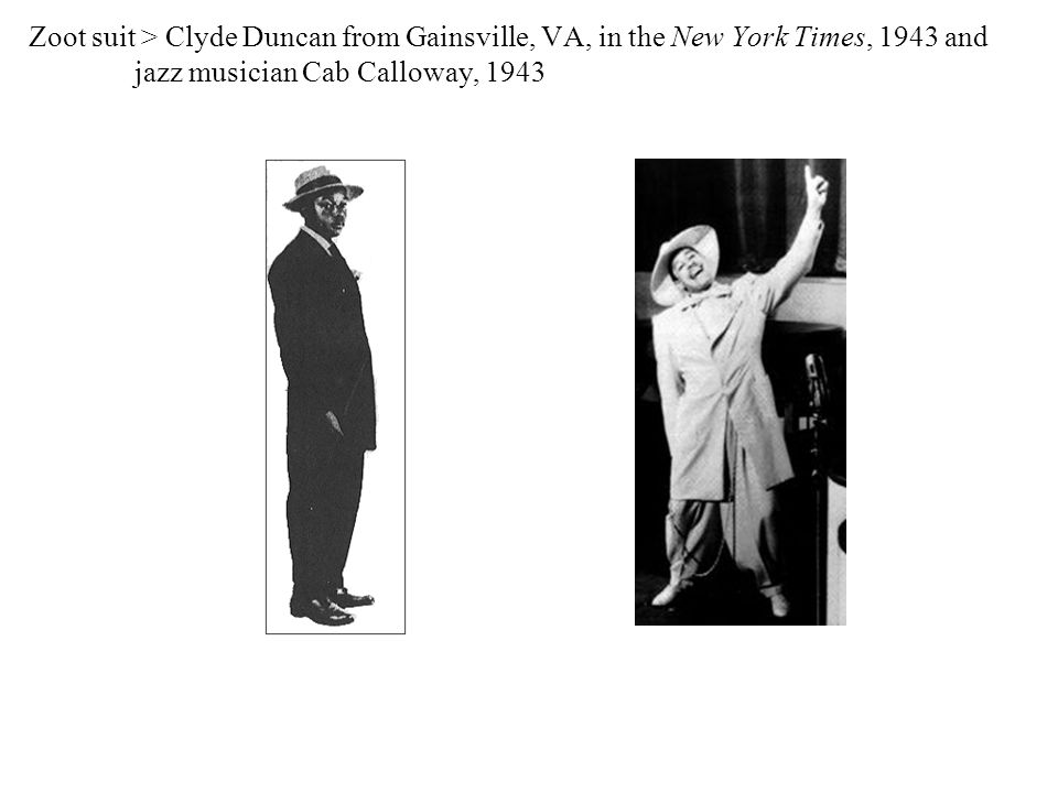 Zoot suit > Clyde Duncan from Gainsville, VA, in the New York Times, 1943 and jazz musician Cab Calloway, 1943