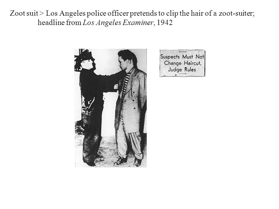 Zoot suit > Los Angeles police officer pretends to clip the hair of a zoot-suiter; headline from Los Angeles Examiner, 1942